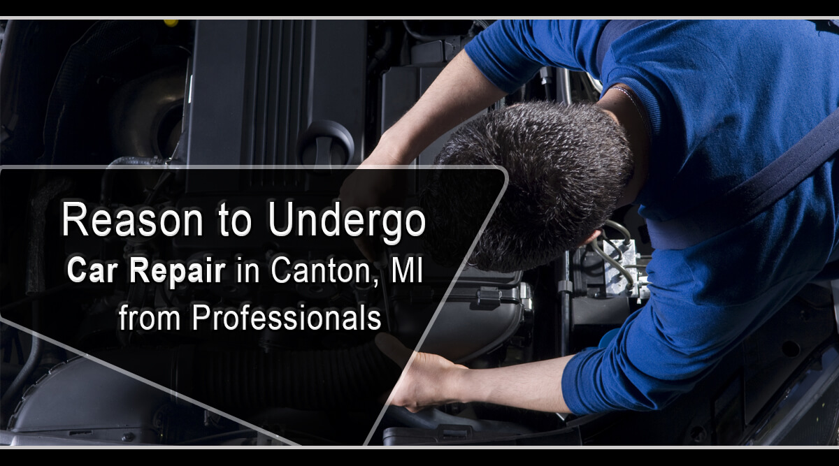 Reason to Undergo Car Repair in Canton, MI from Professionals
