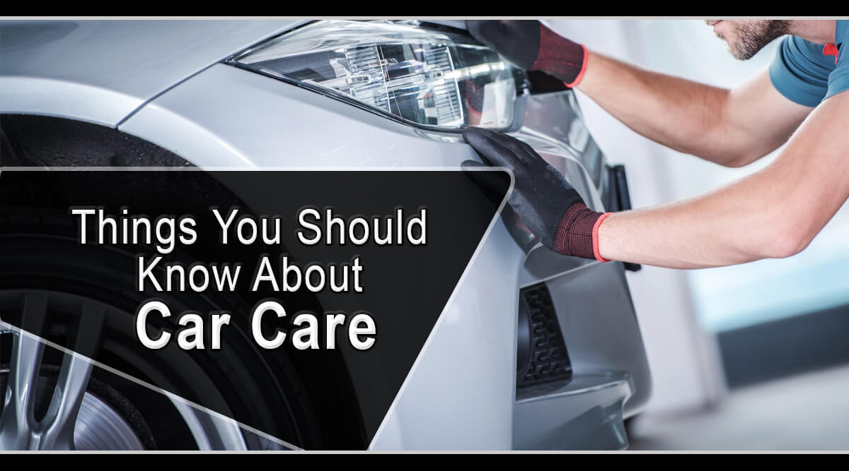 Things You Should Know About Car Care