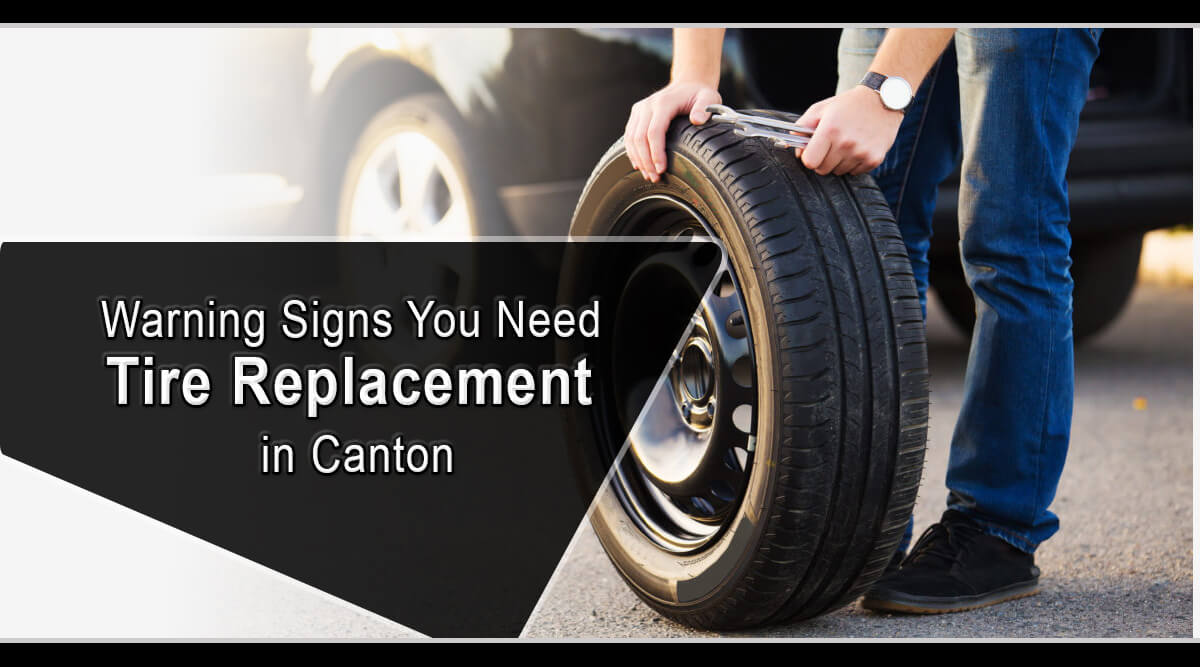 Warning Signs You Need Tire Replacement in Canton
